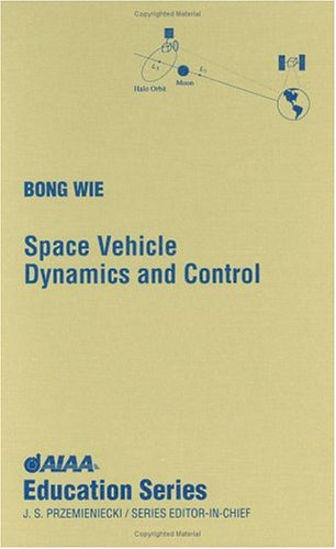 Space Vehicle Dynamics and Control (AIAA Education: Wie, Bong