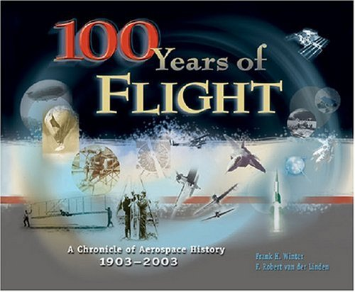 100 Years of Flight: A Chronicle of Aerospace History, 1903-2003 (Library of Flight Series): Frank ...