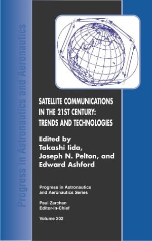 Satellite Communications in the 21st Century: Trends and Technologies (Progress in Astronautics and...