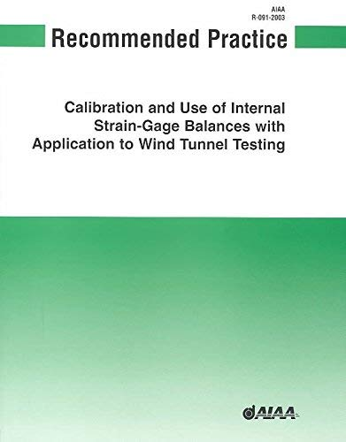 AIAA Recommended Practice for Calibration and Use of Internal Strain-gage Balances with Application...
