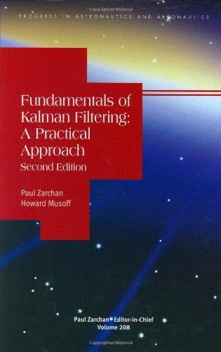 9781563476945: Fundamentals of Kalman Filtering: A Practical Approach (Progress in Astronautics and Aeronautics)