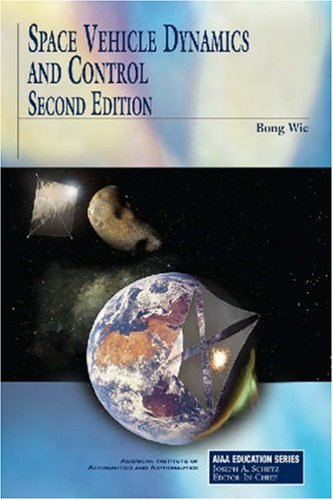 Space Vehicle Dynamics and Control (AIAA Education: Wie, B.