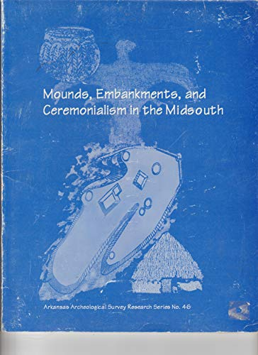 9781563490774: Mounds, Embankments, and Ceremonialism in the Midsouth (Arkansas Archeological Report Research Series)
