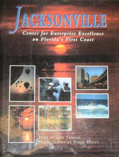 Jacksonville: Center for Enterprise Excellence on Florida's First Coast (1563521229) by Tanner, Jane; Uhley, Diane