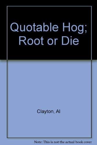 The Quotable Hog: Root or Die: Clayton, Al