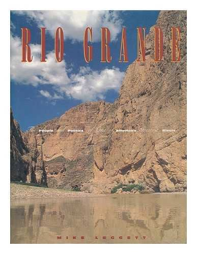 Rio Grande : The People and Politics of One of America's Greatest Rivers: Mike Leggett