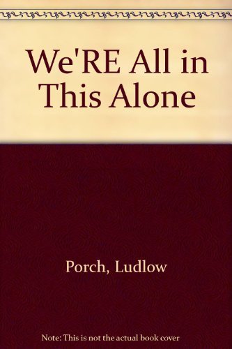 We're All in This Alone: Porch, Ludlow