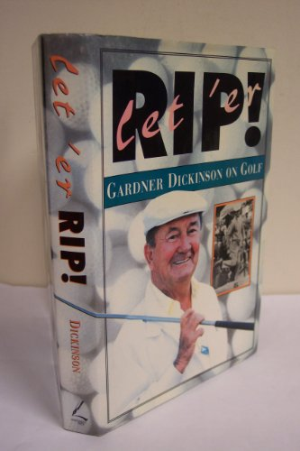 Let 'Er Rip!: Gardner Dickinson on Golf: Dickinson, Gardner