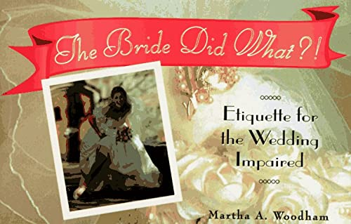 9781563521980: The Bride Did What?!: Etiquette for the Wedding Impaired