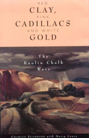 Red Clay, Pink Cadillacs and White Gold: The Kaolin Chalk Wars: Seabrook, Charles; Louza, Marcy