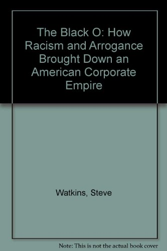 9781563522307: The Black O: How Racism and Arrogance Brought Down an American Corporate Empire