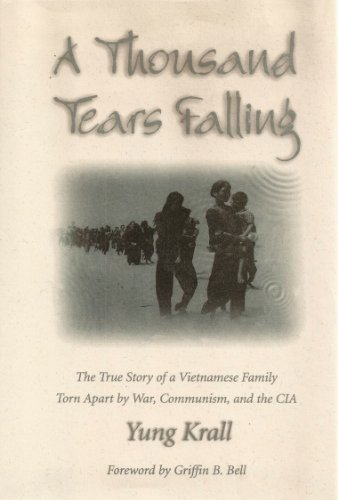 9781563522314: A Thousand Tears Falling: The True Story of a Vietnamese Family Torn Apart by War, Communism, and the CIA