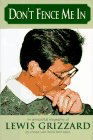 Don't Fence Me In: An Anecdotal Biography of Lewis Grizzard, By Those Who Knew Him Best: Debra...