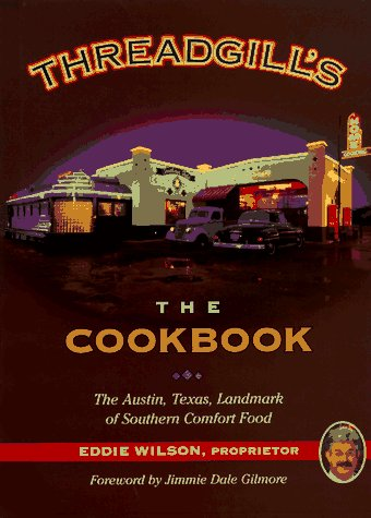 Threadgill's the Cookbook : The Austin, Texas, Lanmark of Southern Comfort Gppd