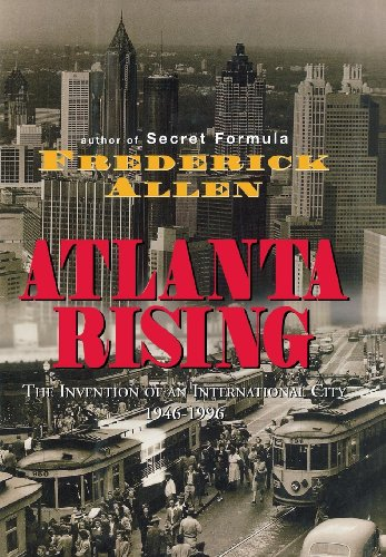9781563522963: Atlanta Rising: The Invention of an International City 1946-1996
