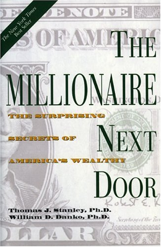The Millionaire Next Door the Surprising Secrets of America's Wealthy