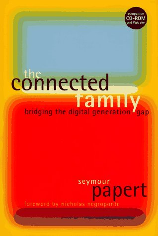 The Connected Family: Bridging the Digital Generation Gap (1563523353) by Papert, Seymour