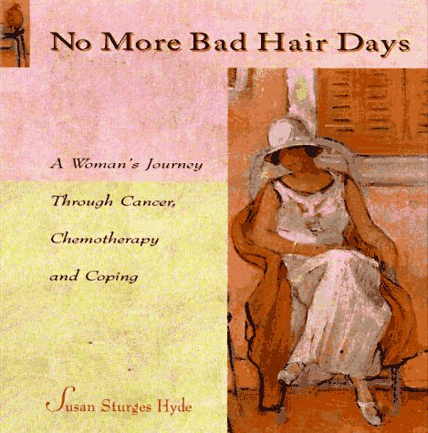 No More Bad-Hair Days: A Woman's Journey Through Cancer, Chemotherapy and Coping: Susan ...