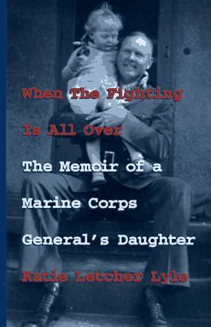 When the Fighting Is All Over: The Memoir of a Marine Corps General's Daughter
