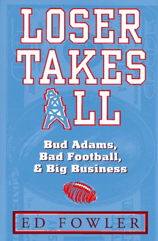 Loser Takes All: Bud Adams, Bad Football,: Fowler, Ed
