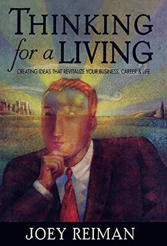 9781563524691: Thinking for a Living: Creating Ideas That Revitalize Your Business, Career, and Life