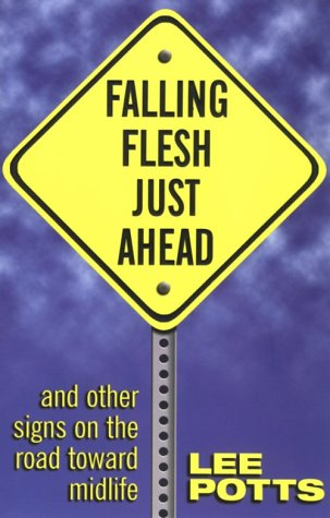 Falling Flesh Just Ahead: And Other Signs on the Road Toward Midlife: Potts, Lee