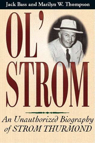 Ol' Strom: An Unauthorized Biography of Strom Thurmond: Bass, Jack, and Thompson, Marilyn W.