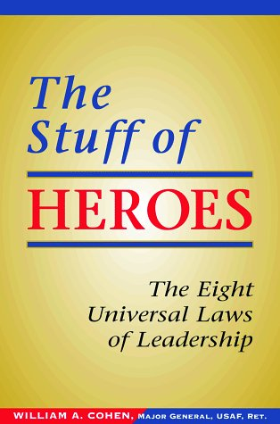 The Stuff of Heroes: The Eight Universal Laws of Leadership