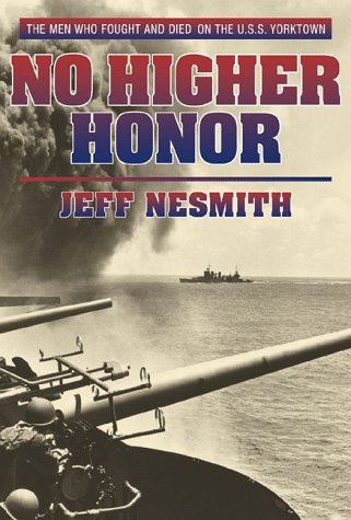 No Higher Honor: The U.S.S. Yorktown and: Jeff Nesmith