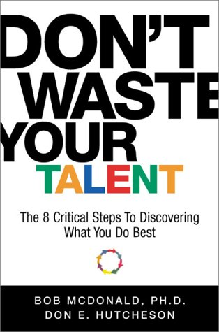 9781563526114: Don't Waste Your Talent: The 8 Critical Steps To Discovering What You Do Best