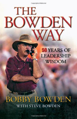 The Bowden Way : 50 Years of Leadership Wisdom: Bobby Bowden with Steve Bowden *SIGNED*