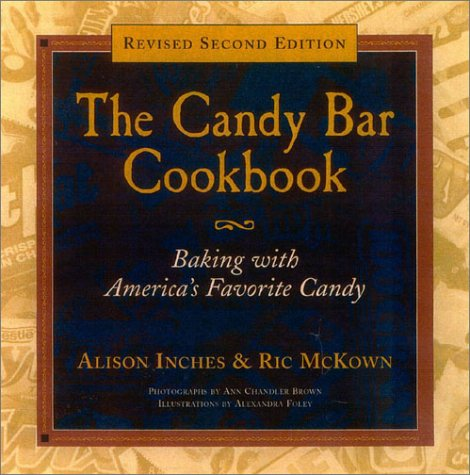 The Candy Bar Cookbook, Revised Edition: Baking: Alison Inches, Ric
