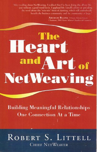 The Heart and Art of NetWeaving: Building Meaningful Relationships One Connection At a Time: Robert...