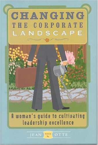9781563527357: Changing the Corporate Landscape: A Woman's Guide to Cultivating Leadership Excellence
