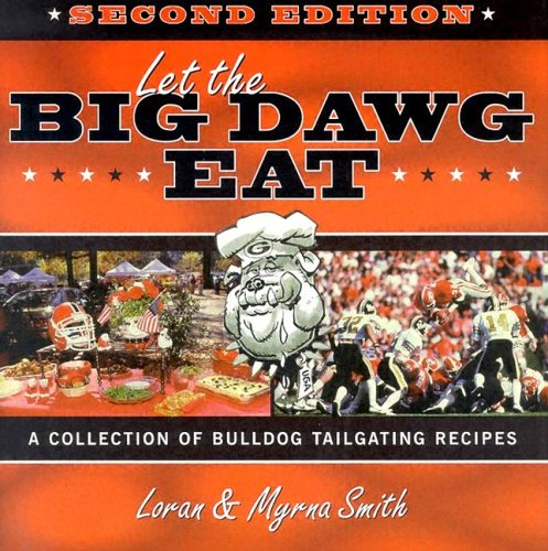 9781563527432: Let The Big Dawg Eat, 2nd Edition: A Collection of Bulldog Tailgating Recipes