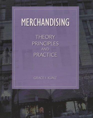 Merchandising: Theory, Principles, and Practice: Kunz, Grace I.
