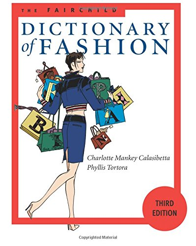 The Fairchild Dictionary of Fashion (3rd Edition): Calasibetta, Charlotte Mankey