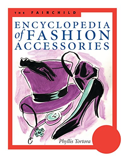 The Fairchild Encyclopedia of Fashion Accessories (Fairchild Reference Collection): Tortora, ...