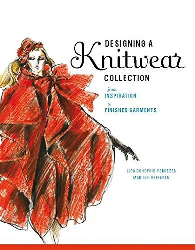 Designing a Knitwear Collection: From Inspiration to: Donofrio-Ferrezza, Lisa; Hefferen,