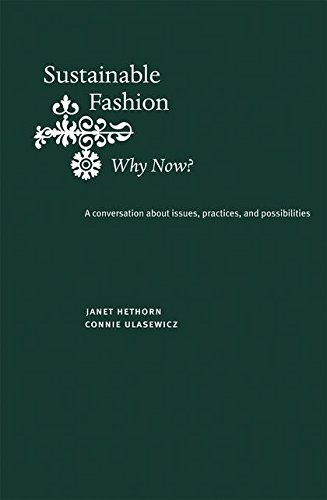 Sustainable Fashion: Why Now?: A Conversation Exploring: Hethorn, Janet; Ulasewicz,