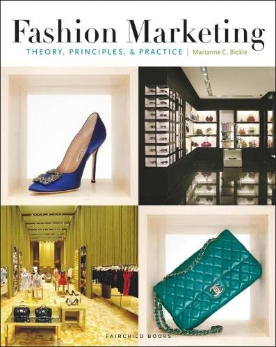 Fashion Marketing: Theory, Principles & Practice: Marianne C. Bickle