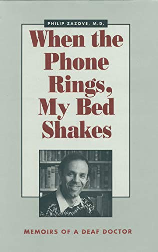 When the Phone Rings, My Bed Shakes: Memoirs of a Deaf Doctor: Zazove, Philip M.D.