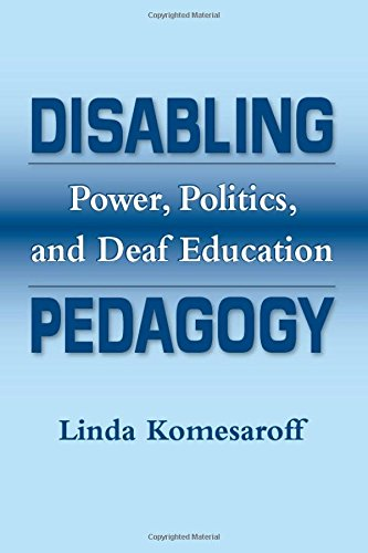 9781563683619: Disabling Pedagogy: Power, Politics, and Deaf Education