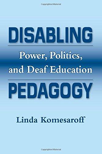 9781563683619: Disabling Pedagogy: Power, Politics, and Deaf Education