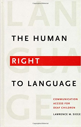The Human Right to Language: Communication Access for Deaf Children: Siegel, Lawrence