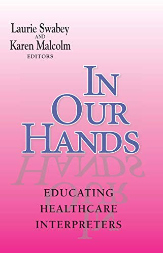 In Our Hands - Educating Healthcare Interpreters (Interpreter Education): Swabey, Laurie; Malcolm, ...