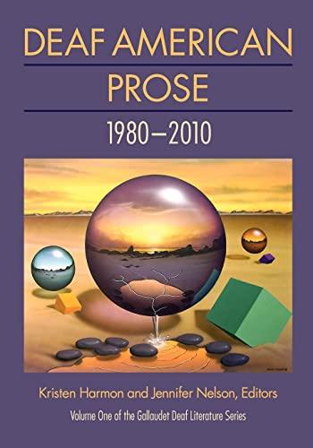 Deaf American Prose: 1980-2010 (Gallaudet Deaf Literature Series, Vol. 1)