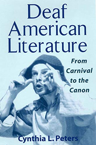 Deaf American Literature: From Carnival to the Canon (Paperback): Cynthia Peters