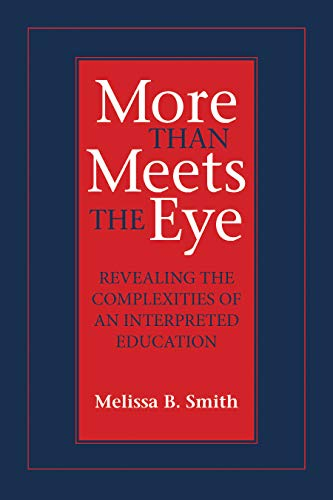 9781563685798: More Than Meets the Eye: Revealing the Complexities of an Interpreted Education (Gallaudet Studies In Interpret)