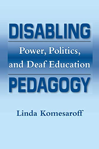 9781563685866: Disabling Pedagogy: Power, Politics, and Deaf Education